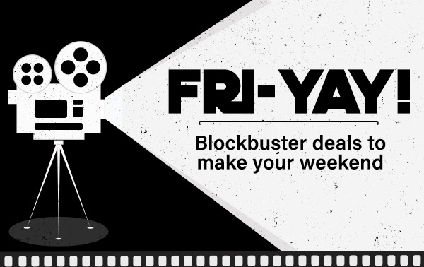 FRI-YAY! Blockbuster Deals to make your weekend