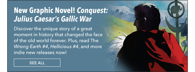 New Graphic Novel! Conquest: Julius Caesar's Gallic War Discover the unique story of a great moment in history that changed the face of the old world forever. Plus, read *The Wrong Earth #4*, *Hellicious #4*, and more indie new releases now! See All