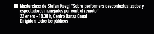 """Masterclass de Stefan Laegi """"Sobre Performers descontextualizados y espectadores manejados por control remoto"""". 22 enero- 19:30h. Centro Danza Canal."""