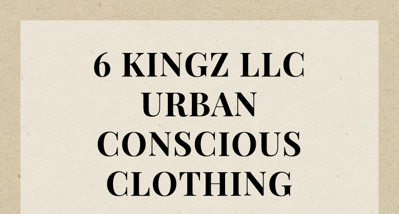 6 KINGZ LLCURBAN CONSCIOUS CLOTHING