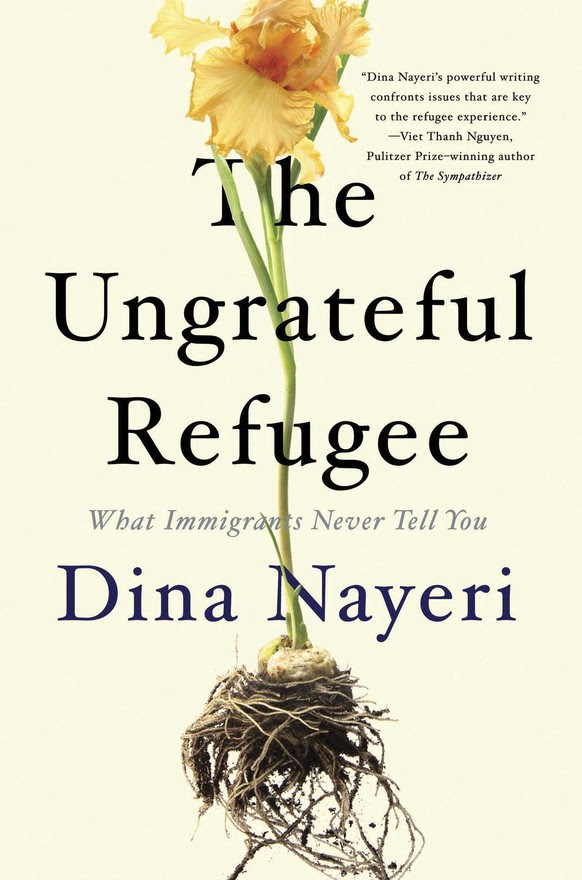 The Ungrateful Refugee by Dina Nayeri