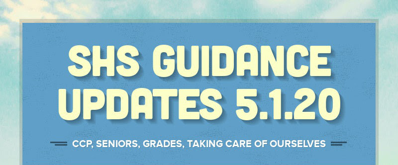 SHS GUIDANCE UPDATES 5.1.20 CCP, SENIORS, GRADES, TAKING CARE OF OURSELVES