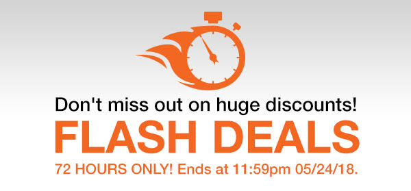 Don't miss out on huge discounts.  Flash Deal 72 Hours Only! Ends at 11:59pm 05/24/18.