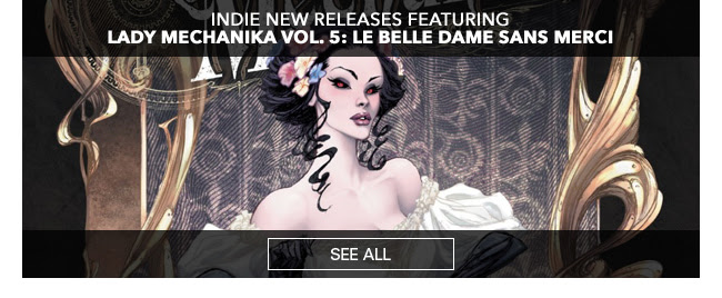 Indie New Releases Featuring Lady Mechanika Vol. 5: Le Belle Dame sans Merci See All