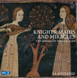 Knights, Maids and Miracles. The Spring of Middle Ages - La Reverdie