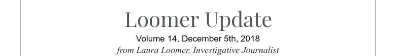 Loomer UpdateVolume 14, December 5th, 2018from Laura Loomer, Investigative Journalist