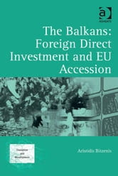 The Balkans: Foreign Direct Investment and EU Accession ebook by Aristidis Bitzenis,Professor Ken Morita