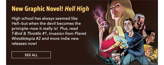 New Graphic Novel! Hell High Vol. 1 High school has always seemed like Hell?but when the devil becomes the prinicple?igh school really is hell! Plus, read T-Bird & Throttle #1, Invasion from Planet Wrestletopia #2 and more indie new releases now! See All