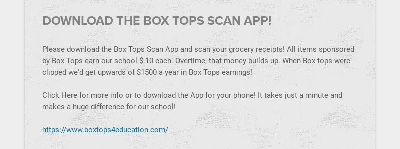 DOWNLOAD THE BOX TOPS SCAN APP!                         Please download the Box Tops Scan App and scan your grocery...