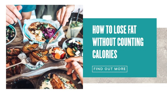 HOW TO LOSE FAT WITHOUT COUNTING CALORIES