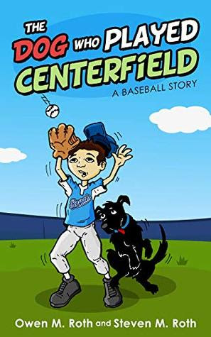 THE DOG WHO PLAYED CENTERFIELD by Steven M. Roth
