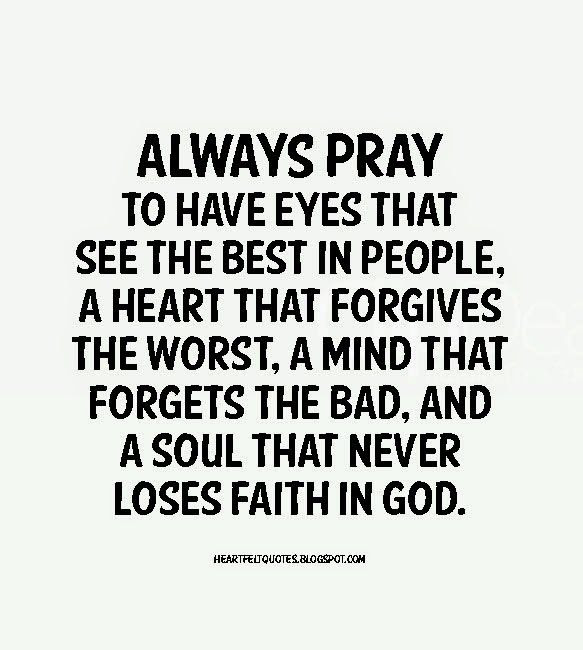 Always pray to have eyes that see the best in people..