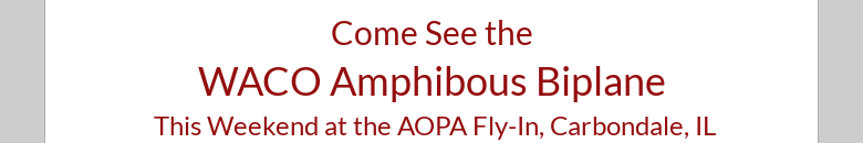 Come See the WACO Amphibous Biplane This Weekend at the AOPA Fly-In, Carbondale, IL