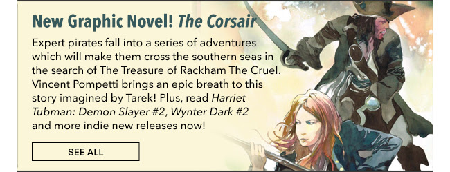 New Graphic Novel! The Corsair Expert pirates fall into a series of adventures which will make them cross the southern seas in the search of The Treasure of Rackham The Cruel. Vincent Pompetti brings an epic breath to this story imagined by Tarek! Plus, read *Harriet Tubman: Demon Slayer #2*, *Wynter Dark #2* and more indie new releases now! See All