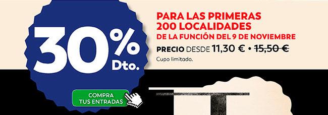 30% Dto. Para las 200 primeras localidades, de la función del 9 noviembre. Compra tus entradas