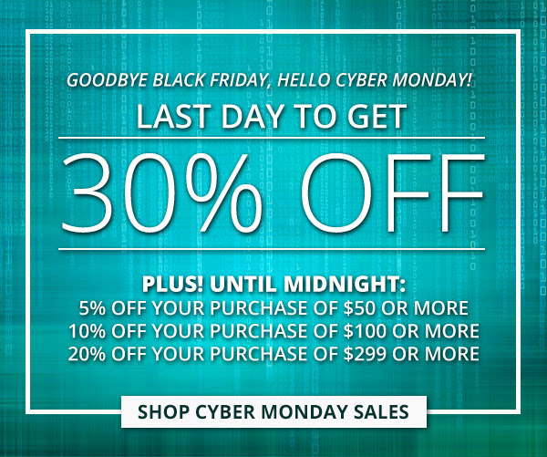 Goodbye Black Friday, Hello Cyber Monday! Last day to get 30% OFF! PLUS! Until Midnight: 5% off your purchase of $50 or more, 10% off your purchase of $100 or more %20 off your purchase of $299 or more  CTA: Shop Cyber Monday Sales
