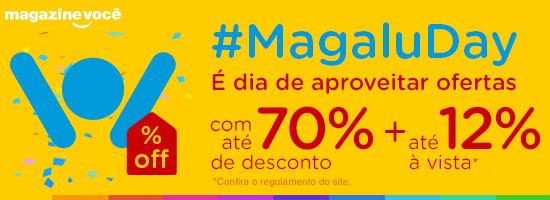 Começou o #MagaluDay! Até 70% de desconto + até 12% à vista!