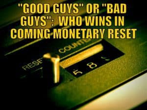 """GOOD GUYS"" OR ""BAD GUYS"": WHO WINS IN COMING MONETARY RESET"