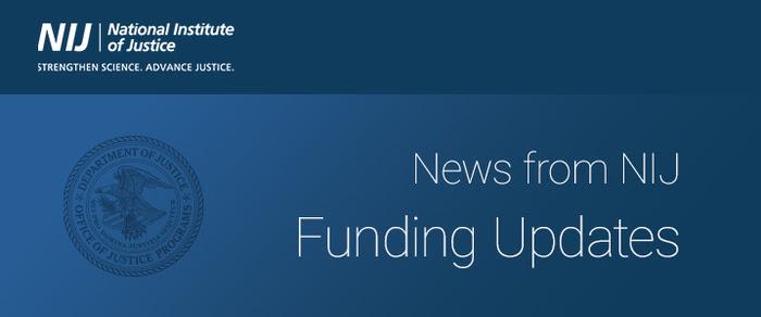 NIJ Funding Updates