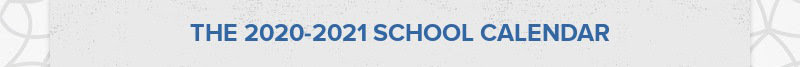 THE 2020-2021 SCHOOL CALENDAR