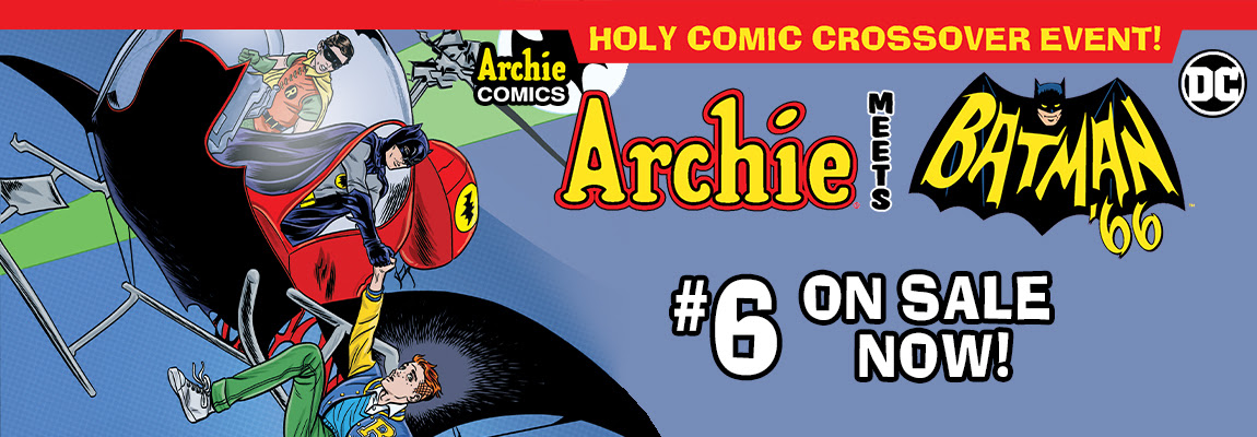 Get ARCHIE MEETS BATMAN '66 #6!