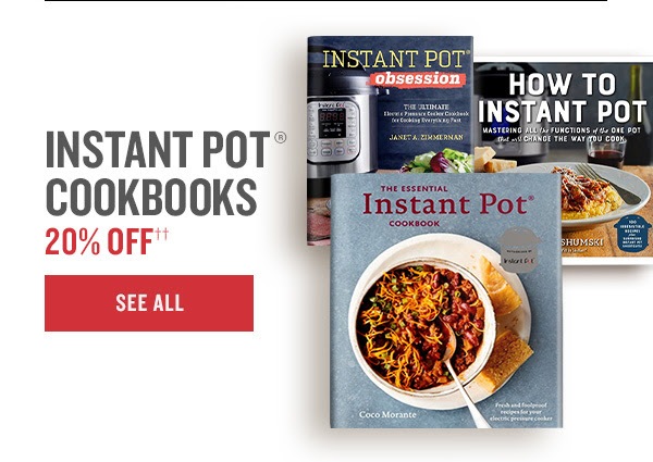 INSTANT POT® COOKBOOKS 20% OFF†† | SEE ALL