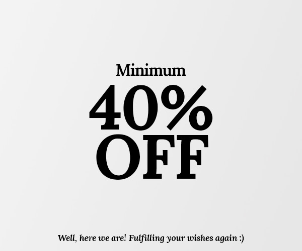 Min.40% Off. Well here we are, Fulfilling your wishes again :)