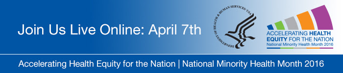 Join us live online April 7. Accelerating Health Equity for the Nation. National Minority Health Month. HHS seal. Logo.