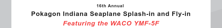 16th Annual Pokagon Indiana Seaplane Splash-in and Fly-in Featuring the WACO YMF-5F