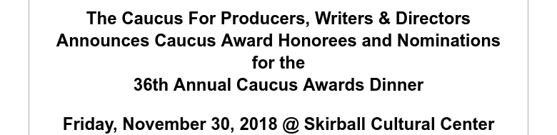 The Caucus For Producers, Writers & DirectorsAnnounces Caucus Award Honorees and Nominationsfor t...