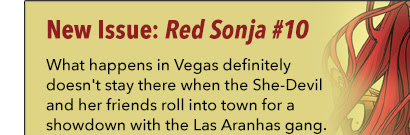 New Issue: Red Sonja #10 What happens in Vegas definitely doesn't stay there when the She-Devil and her friends roll into town for a showdown with the Las Aranhas gang.