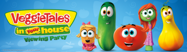 VeggieTales in Your House Viewing Party House Party