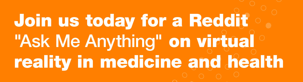 "Image headline: Join us today for a Reddit ""Ask Me Anything"" on virtual reality in medicine and health"