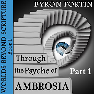 Through the Psyche of Ambrosia: Part I Audiobook By Byron Fortin cover art
