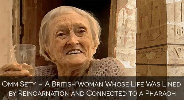 Omm Sety – A British Woman Whose Life Was Lined by Reincarnation and Connected to a Pharaoh