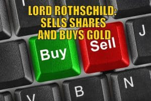 Lord Rothschild: Sells Shares and Buys Gold