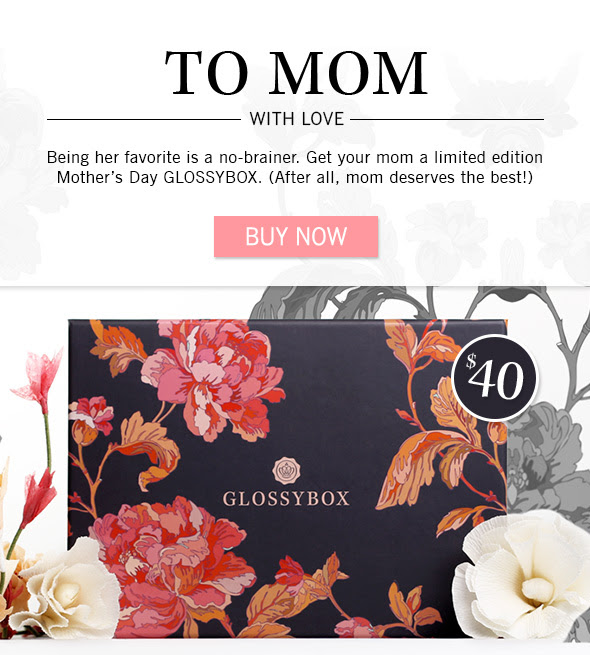 To Mom, With Love    Being her favorite is a no-brainer. Get your mom a limited edition Mother's Day GLOSSYBOX.  (After all, mom deserves the best!)  Sub-body: We're revealing one new product every day. Visit our Facebook page to find out what's in the Mother's Day GLOSSYBOX.  >> Buy Now