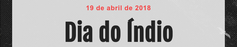 19 de abril de 2018 Dia do Índio