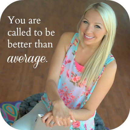 You are called to be better than average.