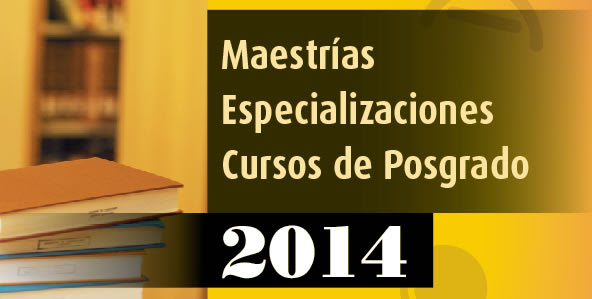 MAESTRIAS, ESPECIALIZACIONES Y CURSOS DE POSGRADO 2014