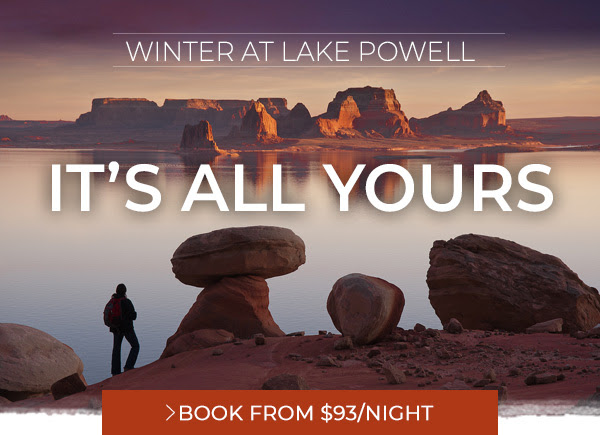 WINTER AT LAKE POWELL. IT'S ALL YOURS. BOOK FROM $93/NIGHT