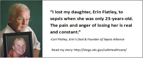 I lost my dauther, Erin Flatley, to Sepsis when she was only 23 years old. The pain ananger of losing her is real and constant.
