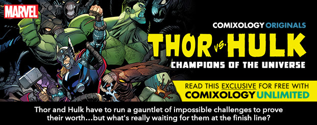 THOR VS. HULK: CHAMPIONS OF THE UNIVERSE #2 Thor and Hulk have to run a gauntlet of impossible challenges to prove their worth…but what's really waiting for them at the finish line?