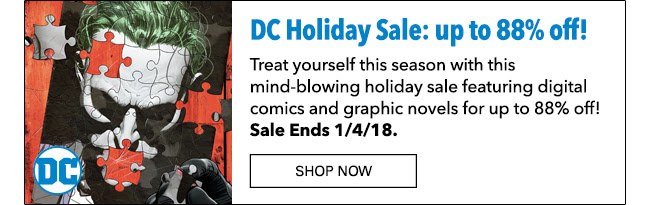 DC Holiday Sale: up to 88% off! Treat yourself this season with this mind-blowing holiday sale featuring digital comics and graphic novels for up to 88% off! Sale ends 1/4/18. Shop Now