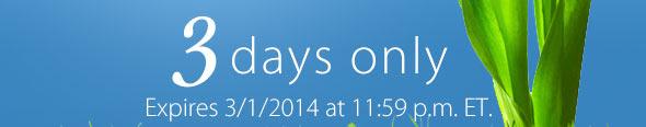 Expires 3/1/2014 at 11:59 p.m. ET.