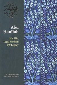 Abu Hanifah His Life, Method & Legacy By Mohammad Akram Nadwi