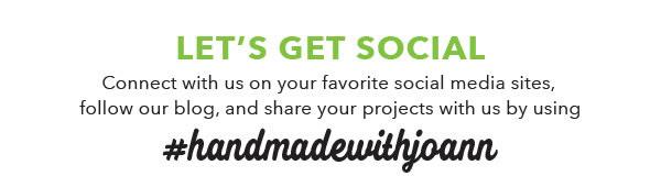 Let's get social. #handmadewithjoann.