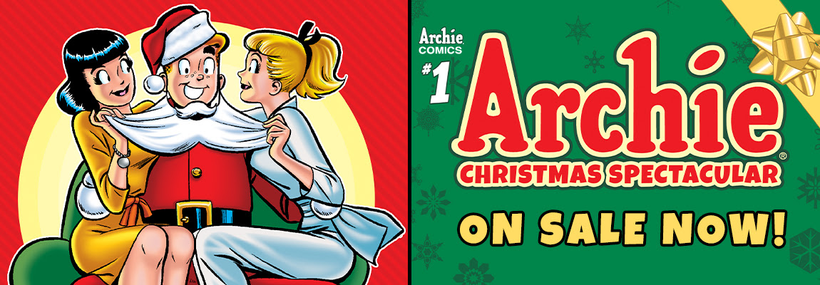 Get your copy of ARCHIE CHRISTMAS SPECTACULAR #1!