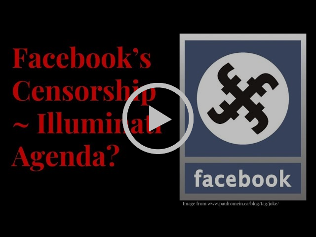 Facebook's Censorship -- Illuminati Agenda at Work? - New World Order