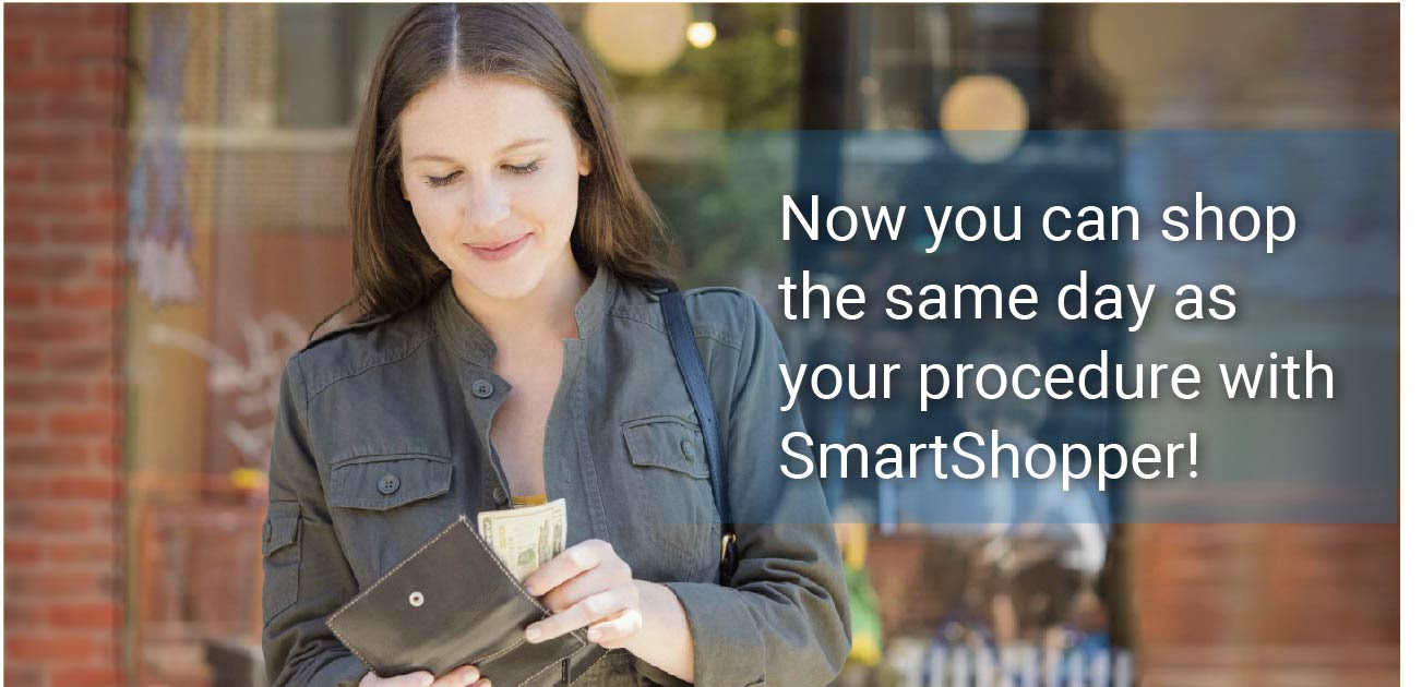 Now you can shop the same day as your procedure with SmartShopper!